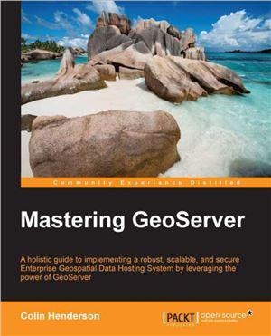 Henderson Colin. Mastering GeoServer