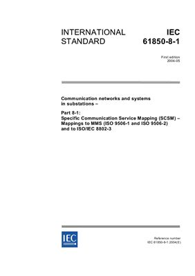 IEC 61850-8-1 Communication networks and systems in substations: Specific Communication Service Mapping (SCSM) - Mappings to MMS (ISO 9506-1 and ISO 9506-2) and to ISO/IEC 8802-3