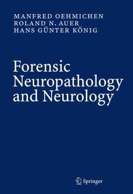 Oehmichen M., Auer R.N., König H.G. Forensic Neuropathology and Associated Neurology