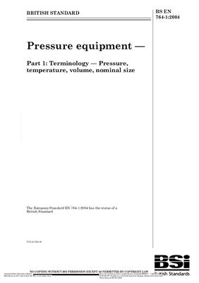 BS EN 764-1: 2004 Pressure equipment - Part 1: Terminology - Pressure, temperature, volume, nominal size (Eng)