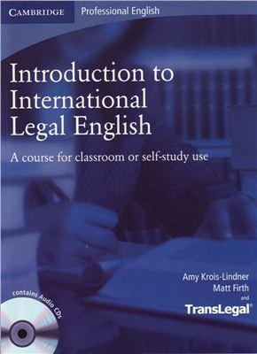 Krois-Linder Amy, Firth Matt. Introduction to International Legal English. Международный английский язык для юристов. Вводный курс