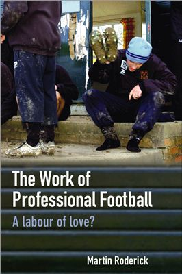 Roderick M. The work of professional football: a labour of love?