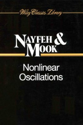Nayfeh A.H., Mook D.T. Nonlinear Oscillations