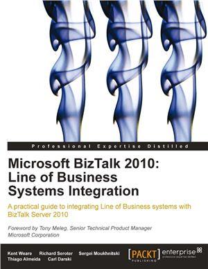 Weare K., Darski C., Almeida T., Moukhnitski S., Seroter R. Microsoft BizTalk 2010: Line of Business Systems Integration