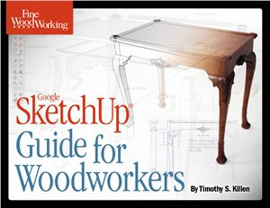 Killen Timothy - Google Sketchup Guide for Woodworkers (Fine Woodworking)
