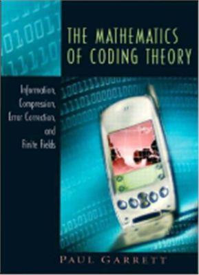 Garrett P. The Mathematics of Coding Theory