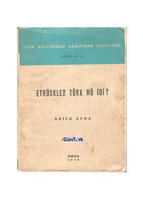 Ayda Adile. Etrüskler Türk mü idi?