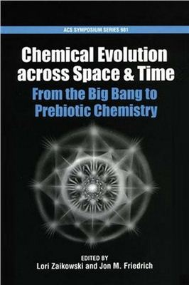 Zaikowski L., Frierich J.M. (eds.) Chemical Evolution across Space & Time. From the Big Bang to Prebiotic Chemistry