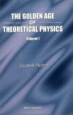 Mehra J. The golden age of theoretical physics. Vol. 1