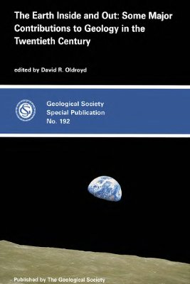 Oldroyd D.R. (Ed.). The Earth Inside and Out: Some Major Contributions to Geology in the Twentieth Century