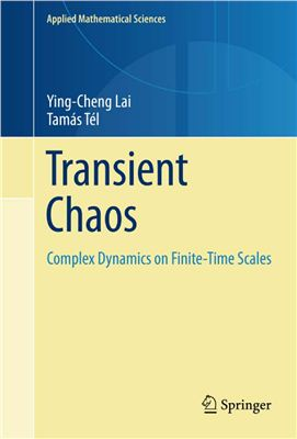 Lai Y.-C., Tel T. Transient Chaos: Complex Dynamics on Finite Time Scales
