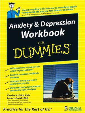 Elliott Charles H., Smith Laura L. Anxiety & Depression Workbook For Dummies