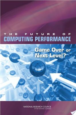 Fuller S.H., Millett L.I. The Future of Computing Performance: Game Over or Next Level?